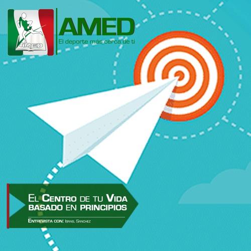 Podcast 195 AMED - Tu Centro Basado En Principios Con Israel Sánchez