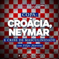 64: Croácia, Neymar e crise de masculinidade - com Filipe Martins
