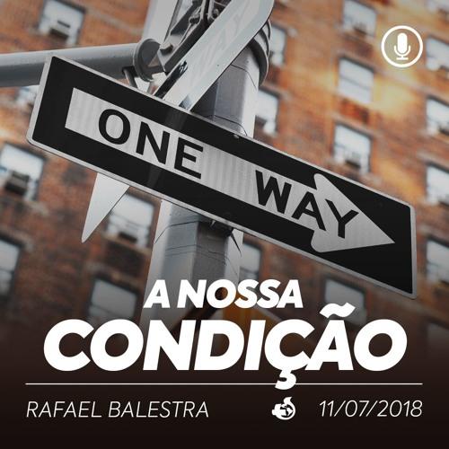 A Nossa Condição - Rafael Balestra - 11/07/2018