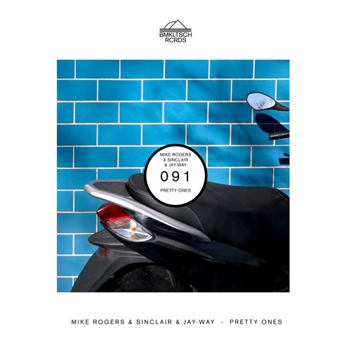 Mike Rogers & Sinclair & Jay-Way - Pretty Ones (BMKLTSCH091) [OUT NOW]