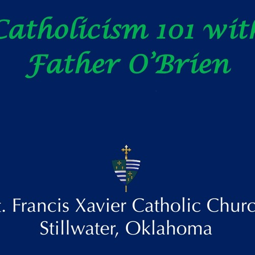 Catholicism 101 with Father O'Brien: The Sacraments