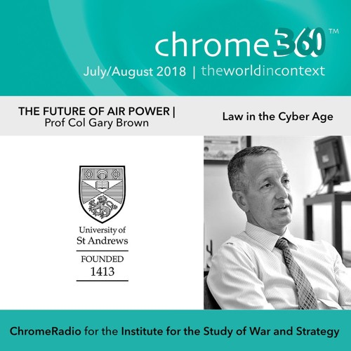 Chrome360 | THE FUTURE OF AIR POWER | Law in the Cyber Age | Gary Brown