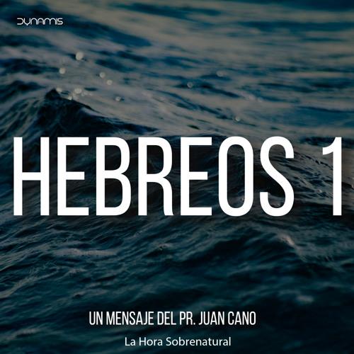 Hebreos 1 - Pr. Juan Cano