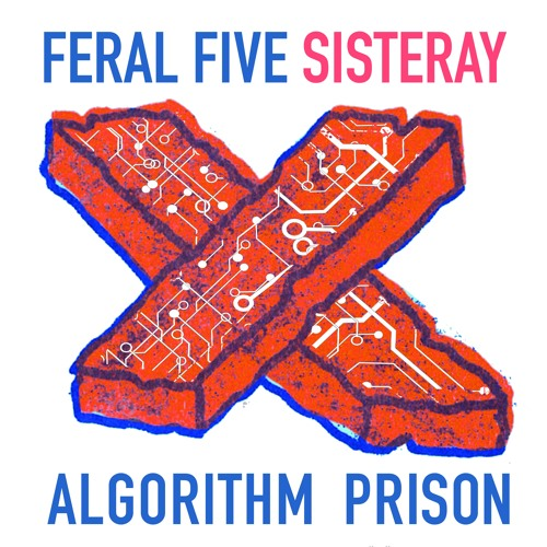FERAL FIVE - Algorithm Prison Reconstructed (feat. Sisteray)