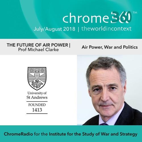 Chrome360 | THE FUTURE OF AIR POWER | Air Power, War & Politics | Michael Clarke