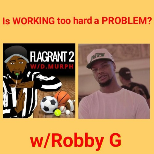 Is WORKING Too Hard a PROBLEM? w/ Robby G