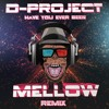 D - PROJECT HAVE YOU EVER BEEN MELLOW RMX  Free Download At A (100 Likes)