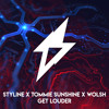Styline X Tommie Sunshine X Wolsh - Get Louder