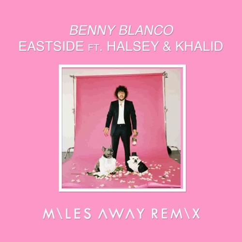 Benny Blanco - Eastside ft. Halsey & Khalid (Miles Away Remix)