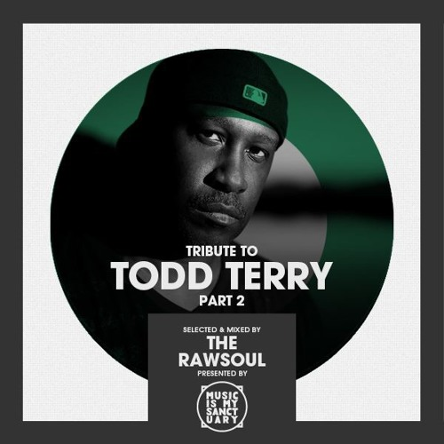 Tribute To Todd Terry (Pt. 2) - Mixed by The RawSoul (The RAW HOUSE SUPREME Show #210)