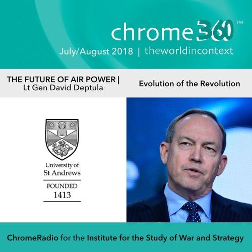 Chrome360   THE FUTURE OF AIR POWER   Evolution of the Revolution   David Deptula
