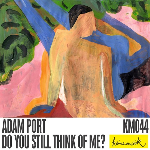 Adam Port - Do You Still Think Of Me? (KM044)