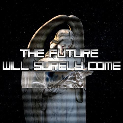 the future will surely come