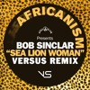 Bob Sinclar - Sea Lion Woman (Versus Remix)[Free Download]