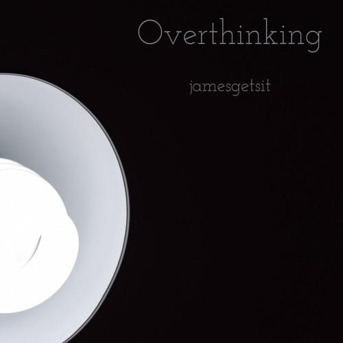 jamesgetsit - Overthinking