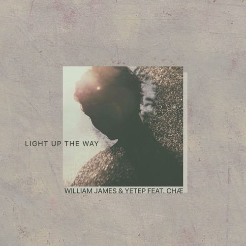 William James X Yetep Feat. Chæ - Light Up The Way