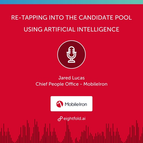 Re-tapping into the Candidate Pool Using Artificial Intelligence — Jared Lucas, MobileIron