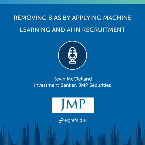 Removing Bias by Applying Machine Learning and AI in Recruitment — Kevin McClelland, JMP Securities