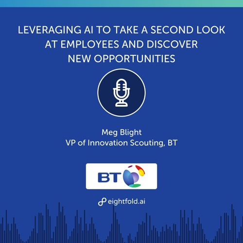 Leveraging AI to Take a Second Look at Employees & Discover New Opportunities — Meg Blight, BT
