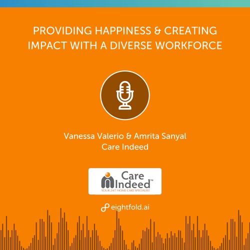 Providing Happiness & Creating Impact with a Diverse Workforce — Vanessa Valerio & Amrita Sanyal