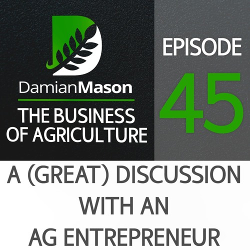 45 - A (Great) Discussion with an Ag Entrepreneur