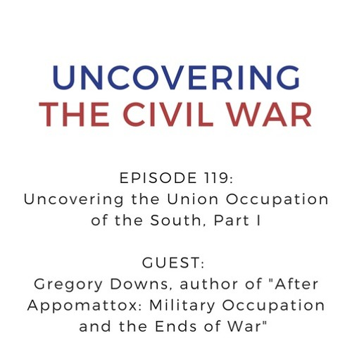 Epsiode 119: Uncovering the Union Occupation of the South, Part I