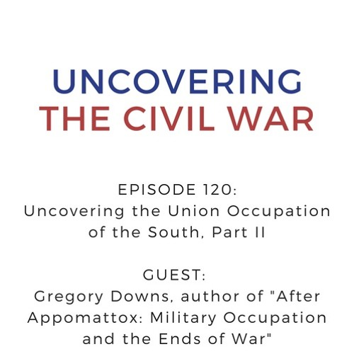 Episode 120: Uncovering the Union Occupation of the South, Part II
