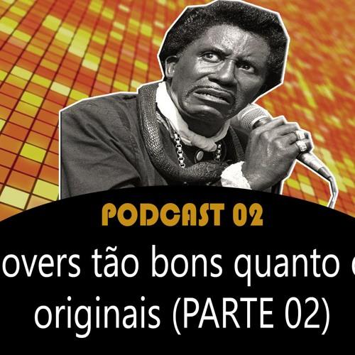 Covers tão bons quanto os originais (PARTE O2)- Podcast Outra Estação #02