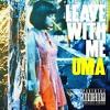 uma   leave with me