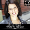 85 Adrenal Fatigue: What's the Real Deal?