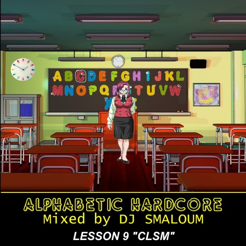 "ALPHABETIC HARDCORE (mixed by DJ SMALOUM) - Lesson 9 ""CLSM"""