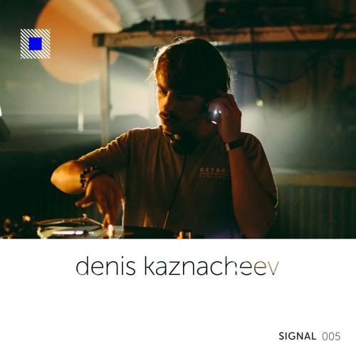 SIGNAL 005: Denis Kaznacheev