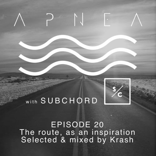 Episode 20 - The route, as an inspiration - Selected and mixed by Krash (with SUBCHORD label)
