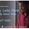 Baarish lete Aana Cover Song Vatsal Tailor