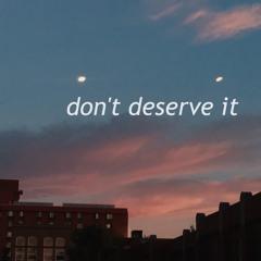 don't deserve it