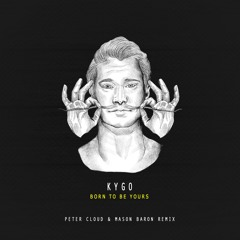Kygo feat Imagine Dragons - Born To Be Yours (Peter Cloud & Mason Baron Remix)