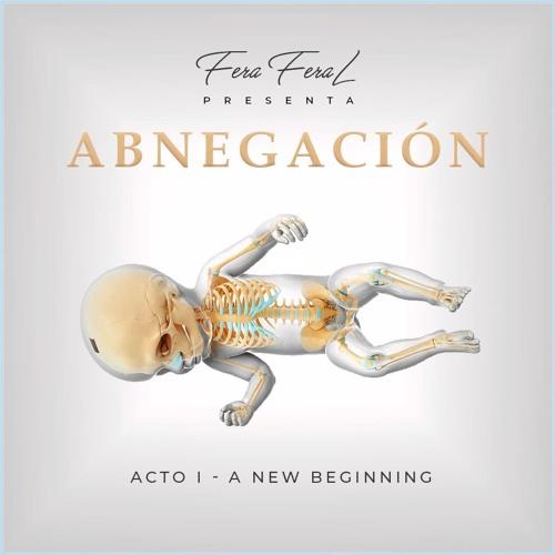 Fera FeraL presenta: ABNEGACIÓN - Acto I: A NEW BEGINNING