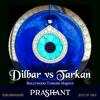 Dilbar Vs Tarkan Bollywood Turkish Mashup Dj Prashant Mp3
