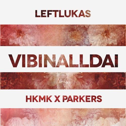 VIBINALLDAI (ft. Leftlukas & Parkers)