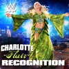 WWE Charlotte Flair Theme Song ''Recognition''