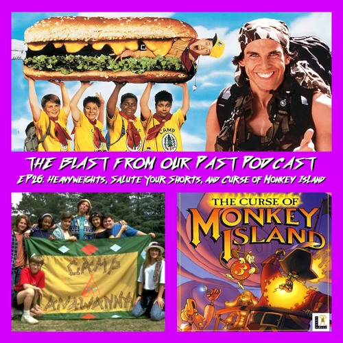 Episode 26: Heavyweights/Salute Your Shorts/Curse of Monkey Island