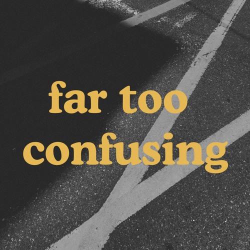 far too confusing