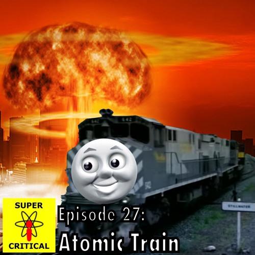 Episode 27: Atomic Train