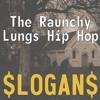 -The Raunchy Lungs - Hip Hop - $Logan$