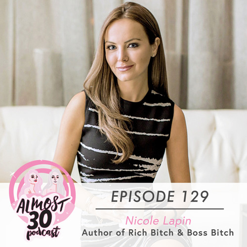 Ep. 129 - How to Become a Rich Bitch: The Language of Money, Debt + Negotiating w/Nicole Lapin