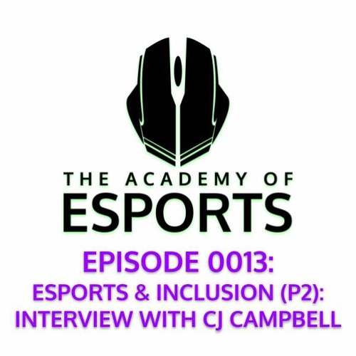 Episode 0013: Esports & Inclusion (P2): Interview with CJ Campbell