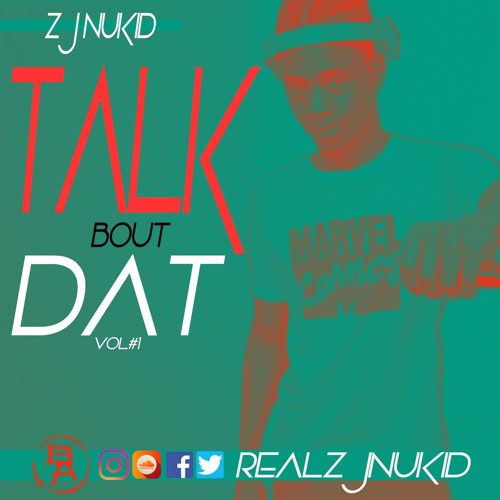 TalkBoutDat Vol1 (ZjNuKid DANCEHALL MIX)