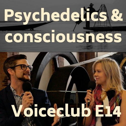 E14| Psychedelic Science, Consciousness, and Change | Dr Matthew Johnson & Melissa Warner