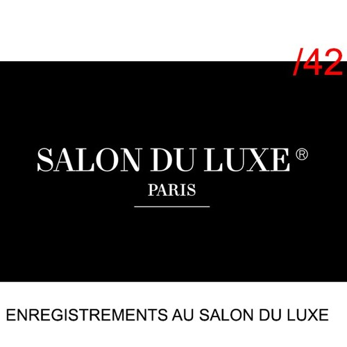 #42 - Enregistrements au Salon Du Luxe
