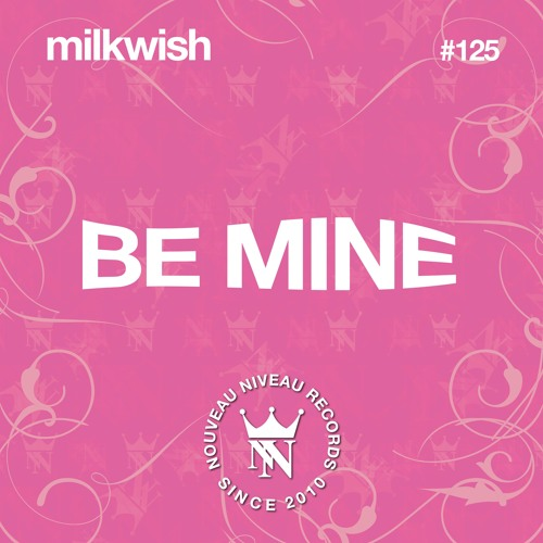 MILKWISH - BE MINE